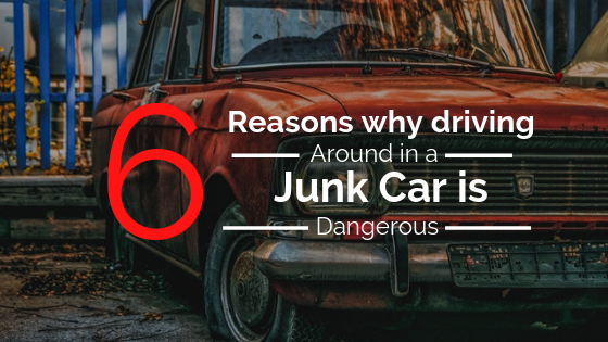 6 reason why driving around in junk car is dangerous