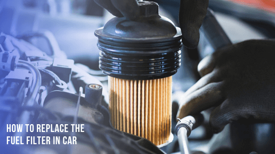 how-to-replace-fuel-filter-in-car