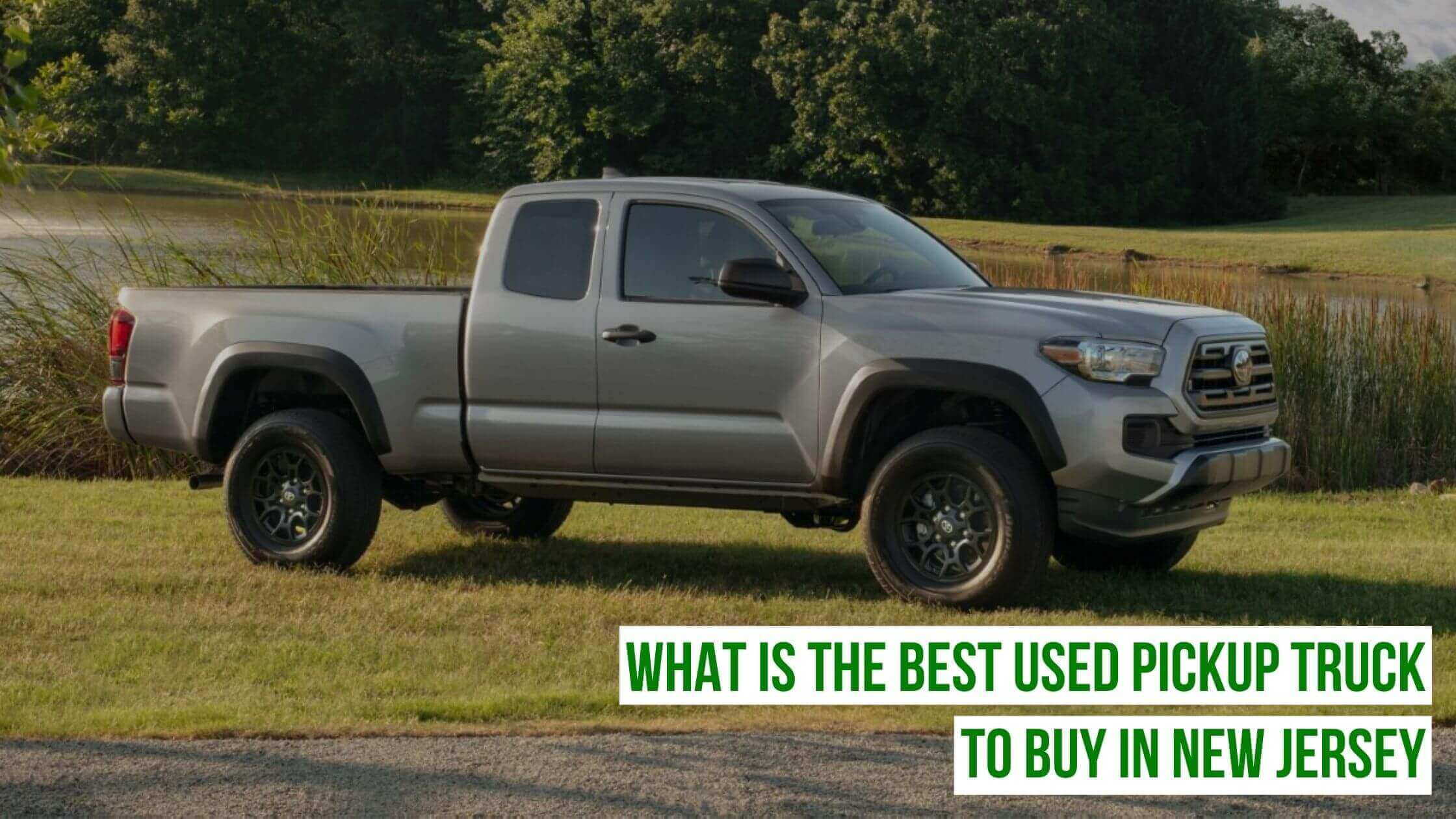 What Are The Best Used Pickup Trucks To Buy In Nj