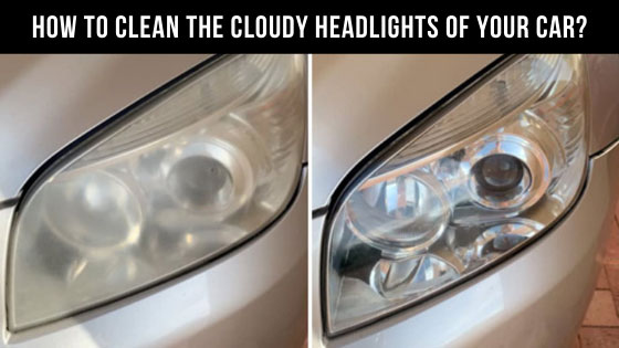 How To Clean The Cloudy Headlights Of Your Car?