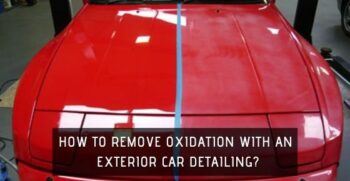 How to remove oxidation with an exterior car detailing?